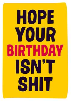 Hope Your Birthday Isnt Shit Funny Card Happy Eve Cards