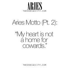 Aries Motto (Part 2). For more info on the zodiac signs, click here.