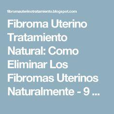 Fibroma Uterino Tratamiento Natural: Como Eliminar Los Fibromas Uterinos Naturalmente - 9 Remedios Que Te Ayudaran