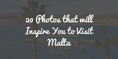 20 photos to inspire you to travel and visit Malta