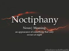 Noctiphany: appearance of something that only occurs at night Unusual Words, Weird Words, Rare Words, Unique Words, Cool Words, Interesting Words, Fancy Words, Big Words, Words To Use