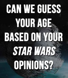 """Can We Guess How Old You Are Based On Your """"Star Wars"""" Opinions They were three years off. They said 27 but 30. Still it was fun. Such hard choices though!"""
