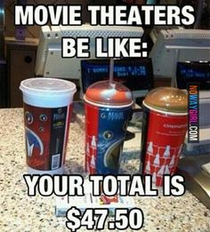 Movie Theaters Be Like. TRUTH