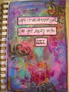 (art journal page: 'art is whatever you can get away with'...!)