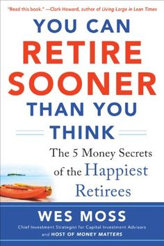 You Can Retire Sooner Than You Think by Wes Moss http://www.amazon.com/dp/007183902X/ref=cm_sw_r_pi_dp_gA0pwb0WQDF40