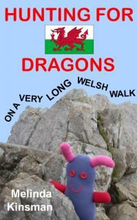 Hunting for Dragons on a Very Long Welsh Walk by Melinda Kinsman Genres: Children's, Action and Adventure, Travel. Format: eBook