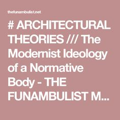 # ARCHITECTURAL THEORIES /// The Modernist Ideology of a Normative Body - THE FUNAMBULIST MAGAZINE