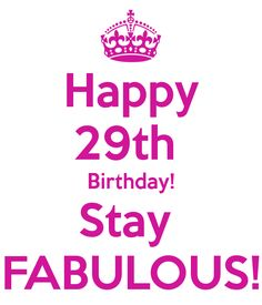 Happy 29th Birthday Stay FABULOUS