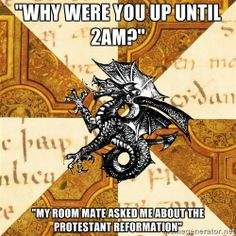 """History Major Heraldic Beast - """"Why were you up until 2Am?"""" """"My room mate asked me about the protestant reformation"""""""