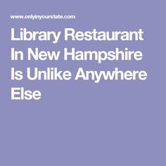 Library Restaurant In New Hampshire Is Unlike Anywhere Else