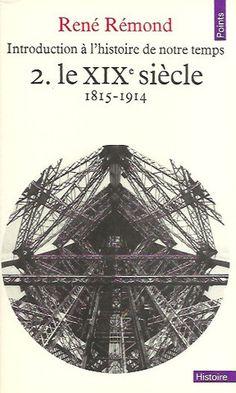 REMOND, RENE. Introduction à l'histoire de notre temps 2. Le XIXe siècle 1815-1914.