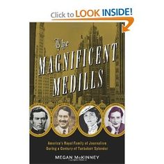 The Magnificent Medills: America's Royal Family of Journalism During a Century of Turbulent Splendor. The riveting story of the country's first media dynasty, the Medills of Chicago, whose power and influence shaped the story of America and American journalism for four generations