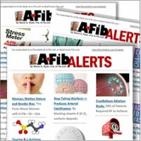 'A-Fib Alerts' newsletter from Atrial Fibrillation: Resources for Patients, A-Fib.com.  New format, same easy-to-scan news and recent posts on A-Fib.com. By Steve S. Ryan, former A-Fib patient. See a recent issue, or signup free.  #afib