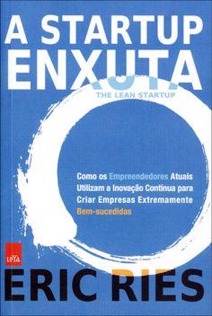 A Startup Enxuta - Como Os Empreendedores Atuais Utilizam a Inovação...