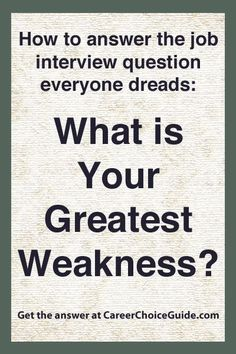 "How to answer the interview question, ""What is your greatest weakness?"""