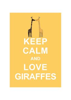 YES!! Keep Calm and Love Giraffes : via Etsy.