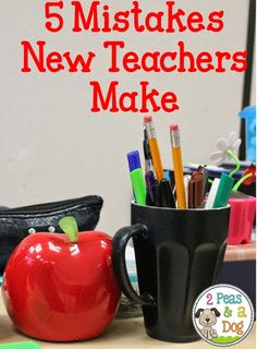 5 Mistakes New Teachers Make -a short blog post providing new teachers with tips for being successful in their first years by 2 Peas and a Dog.