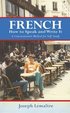 French by Joseph Lemaître  Probably the most delightful, useful, and comprehensive elementary book available for learning spoken and written French, either with or without a teacher. Working on the principle that a person learns more quickly by example then by rule, Lemaître has assembled colloquial French conversations on a variety of subjects, as well as grammar, vocabulary, and idiom studies. Index.