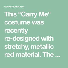 "This ""Carry Me"" costume was recently re-designed with stretchy, metallic red material. The optical illusion is strange & sexy. One person appears as two. Male mannequin's arms wrap around wearer. One size: stretchy size 6. Hats sold separately."