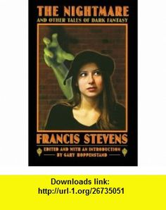 The Nightmare and Other Tales of Dark Fantasy (Bison Frontiers of Imagination) (9780803292987) Francis Stevens, Gary Hoppenstand , ISBN-10: 0803292988  , ISBN-13: 978-0803292987 ,  , tutorials , pdf , ebook , torrent , downloads , rapidshare , filesonic , hotfile , megaupload , fileserve