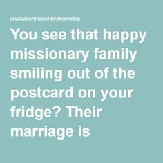 You see that happy missionary family smiling out of the postcard on your fridge? Their marriage is probably hanging by a thread. | elsalvadormissionaryfellowship