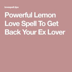 Powerful Lemon Love Spell To Get Back Your Ex Lover