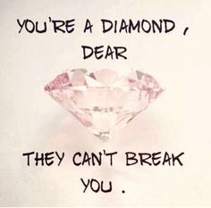You're a diamond, dear. They can't break you. <3 #diamond #diamondjewelry #diamondlover #jewelrylover #shopping #fashion #me #motivation
