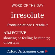 irresolute (adjective): showing or feeling hesitancy; uncertain. Word of the Day for 3 January 2015 #WOTD #WordoftheDay #irresolute