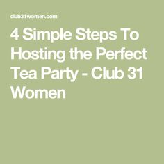 4 Simple Steps To Hosting the Perfect Tea Party - Club 31 Women