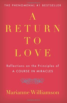 "A Return to Love: Reflections on the Principles of ""A Course in Miracles"": Marianne Williamson: 9780060927486: Amazon.com: Books"