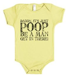 Our Presence: The Gift That Really Matters to our Children - Funny Girl Shirts - Ideas of Funny Girl Shirts - It's Just Poop Daddy-Unisex Lemon Baby Onesuit 00 Funny Baby Clothes, Funny Babies, Cute Babies, Baby Clothes For Boys, Funny Baby Boy Onesies, Dad Onesie, Cute Onesies, Unisex Baby Clothes, Babies Clothes