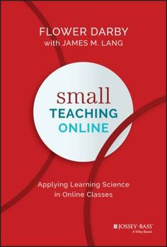 Small teaching online: Applying learning science in online classes. (2019). by Flower Darby. Technology Tools, Educational Technology, Book Outline, Online Classroom, Making Connections, Teacher Notes, Blended Learning, Teaching Strategies, Learning Environments