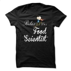 Relax, i am a Food Scientist - #teespring #vintage t shirts. I WANT THIS => https://www.sunfrog.com/LifeStyle/Relax-i-am-a-Food-Scientist.html?60505