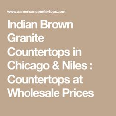 Indian Brown  Granite Countertops in Chicago & Niles : Countertops at Wholesale Prices