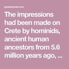 The impressions had been made on Crete by hominids, ancient human ancestors from 5.6 million years ago, making them by far the oldest footprints ever discovered in Europe. Uppsala University, Scientific Articles, Academy Of Sciences, Vertebrates, Footprints, Denial, Crete, Old Things, Europe