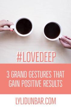 3 Grand Gestures that Gain Positive Results | Loving Difficult People Truths | Love Facts | Faith in God | Scripture Quotes  | lylidunbar.com