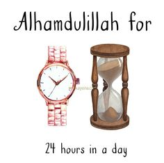 57. Alhamdulillah for 24 hours in a day. #AlhamdulillahForSeries