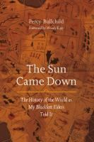 The Sun Came Down: the History of the World as my Blackfeet Elders Told It | Percy Bullchild