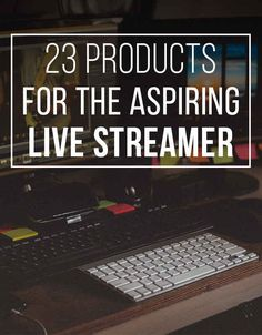 23 Things Every Twitch Streamer Needs