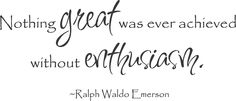 Enthusiasm Quotes Nothing Great Was ever Achieved without enthusiasm - Entertainment world