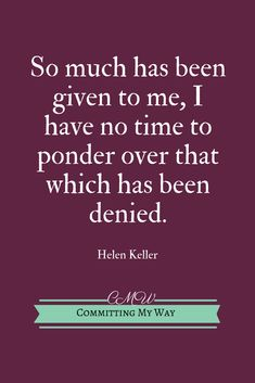 So much has been given to me, I have no time to ponder over that which has been … So much has been given to me, I have no time to ponder over that which has been denied. Helen Keller So much has been given to me, I have no time to ponder over that … Find Quotes, Bible Quotes, Me Quotes, Bible 2, Favorite Words, Favorite Quotes, Helen Keller Quotes, The Miracle Worker, Inspirational Quotes