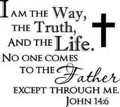 I am the way, the truth, and the life. No one comes to the Father except through me John decorations inspirational vinyl wall quotes decals sayings art lettering Christian Quotes About Life, Christian Life, Jesus Christ Crucified, Best Bathroom Scale, Father Son Holy Spirit, Vinyl Wall Quotes, Praise And Worship, Faith In God, Verses