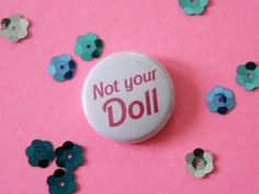 Not Your Doll Button by ModernGirlBlitz on Etsy, $2.00