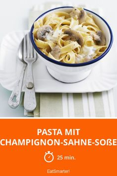 Pasta mit Champignon-Sahne-Soße - smarter - Zeit: 25 Min. | eatsmarter.de