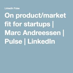 On product/market fit for startups | Marc Andreessen | Pulse | LinkedIn