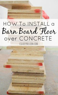 How to Install a Barn Board Floor over Concrete | Tutorial - DIY Passion