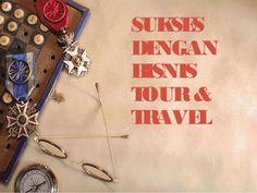 SUKSES DENGAN BISNIS TOUR& TRAVEL