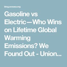 Gasoline vs Electric—Who Wins on Lifetime Global Warming Emissions? We Found Out - Union of Concerned Scientists