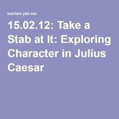15.02.12: Take a Stab at It: Exploring Character in Julius Caesar
