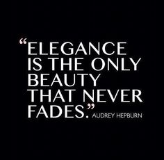 """""""Elegance is the only beauty that never fades."""" – Audrey Hepburn"""